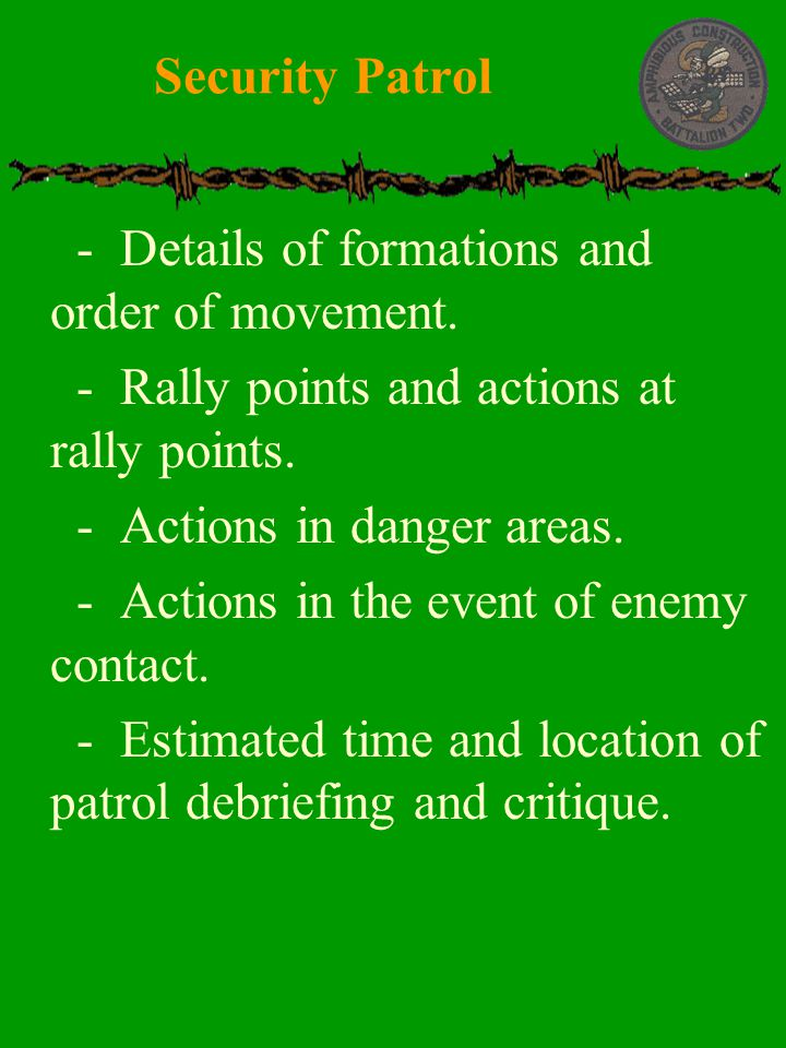 Security Patrol - Details of formations and order of movement. - Rally points and actions at rally points.