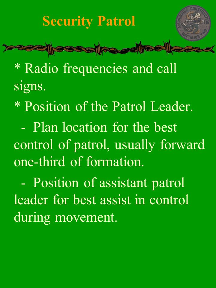 Security Patrol * Radio frequencies and call signs. * Position of the Patrol Leader.