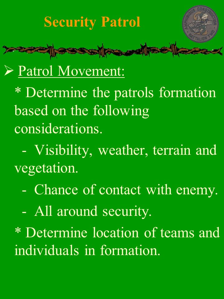 Security Patrol Patrol Movement: * Determine the patrols formation based on the following considerations.