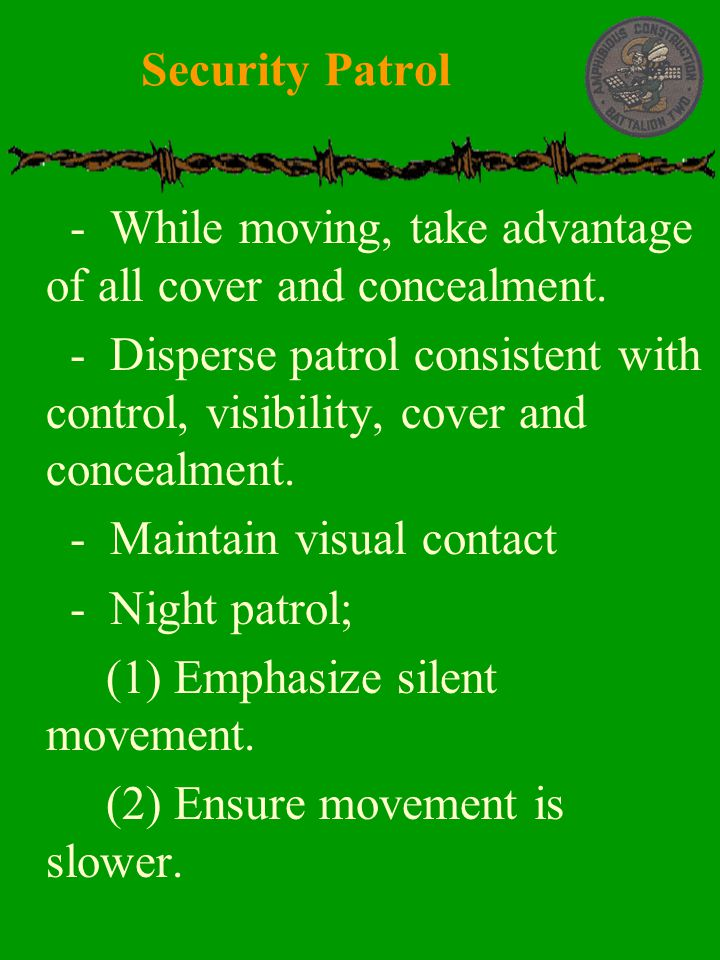 Security Patrol - While moving, take advantage of all cover and concealment.