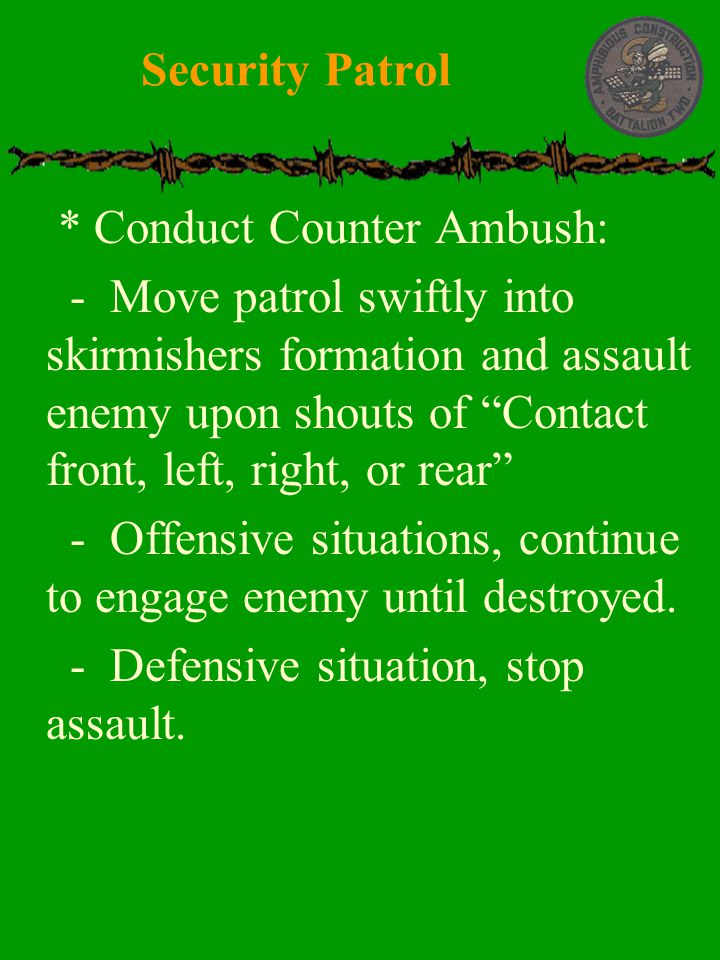 Security Patrol * Conduct Counter Ambush: