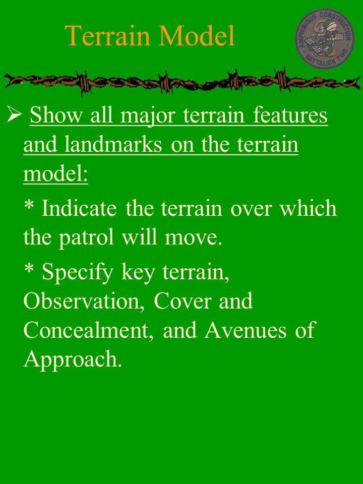 Terrain Model Show all major terrain features and landmarks on the terrain model: * Indicate the terrain over which the patrol will move.