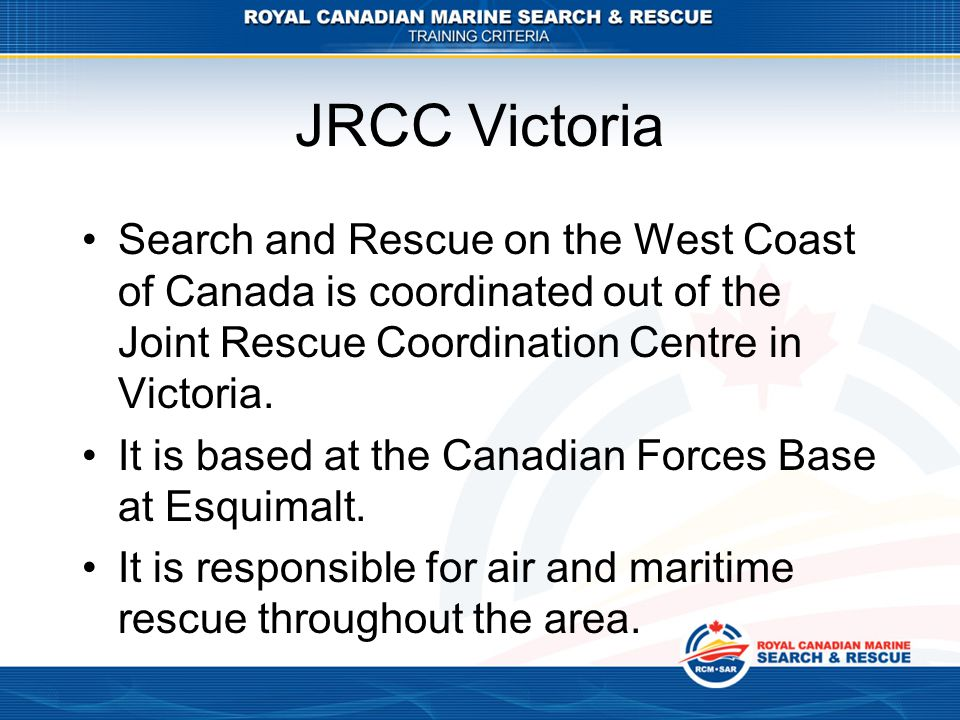 JRCC Victoria Search and Rescue on the West Coast of Canada is coordinated out of the Joint Rescue Coordination Centre in Victoria.