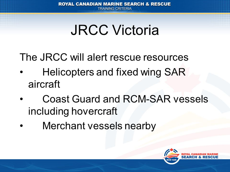 JRCC Victoria The JRCC will alert rescue resources