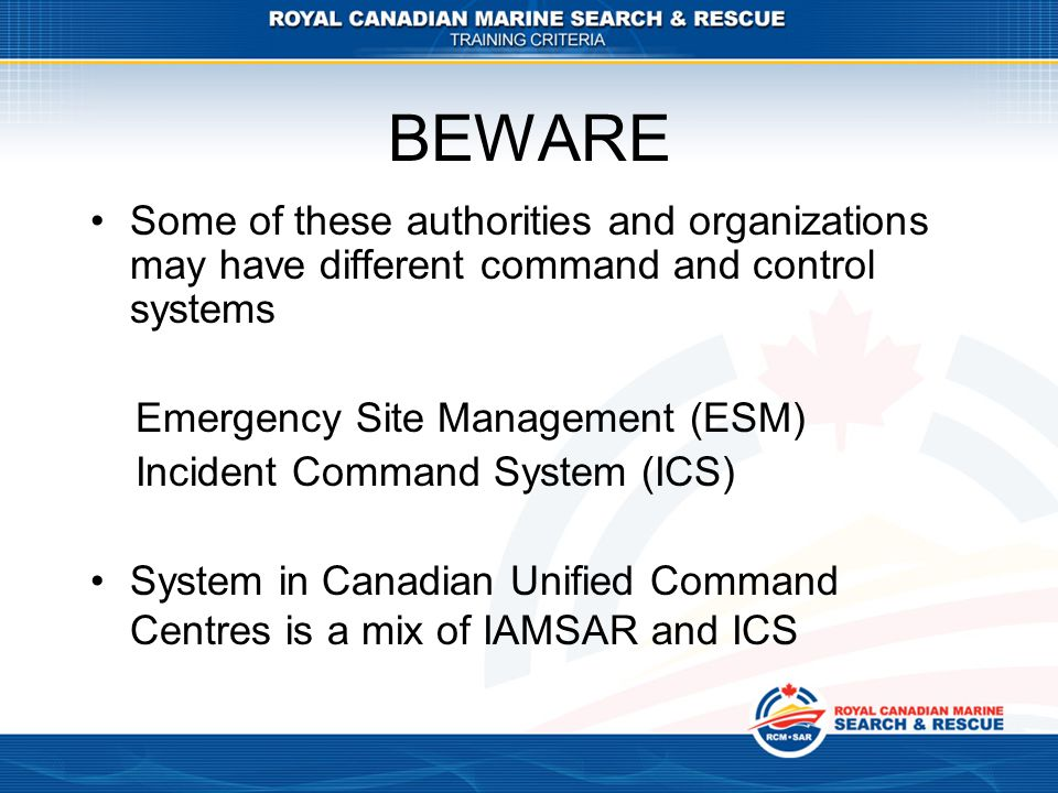 BEWARE Some of these authorities and organizations may have different command and control systems. Emergency Site Management (ESM)