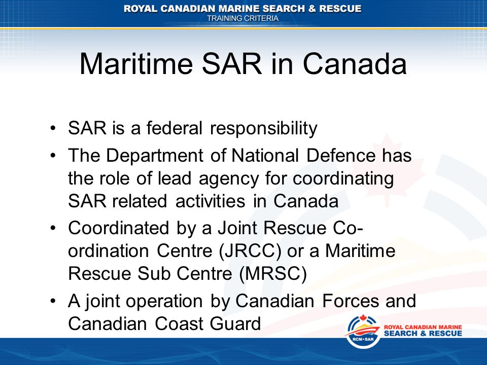 Maritime SAR in Canada SAR is a federal responsibility