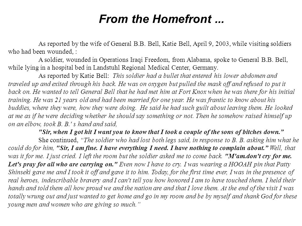From the Homefront ... As reported by the wife of General B.B. Bell, Katie Bell, April 9, 2003, while visiting soldiers who had been wounded, :