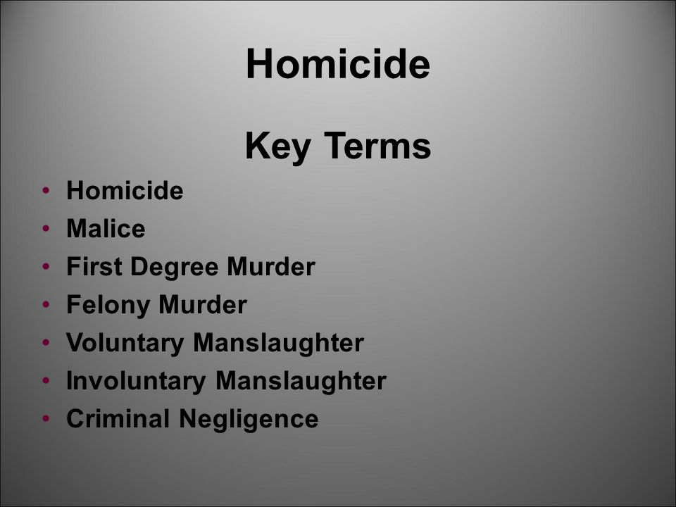 Homicide Key Terms Homicide Malice First Degree Murder Felony Murder