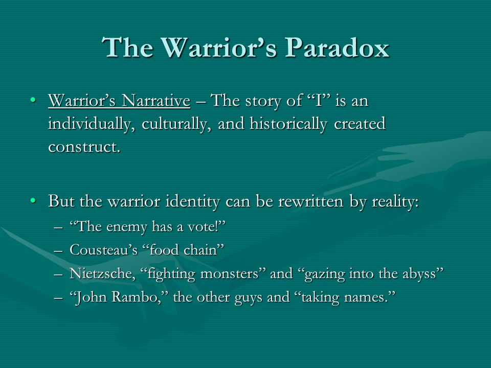 The Warrior's Paradox Warrior's Narrative – The story of I is an individually, culturally, and historically created construct.