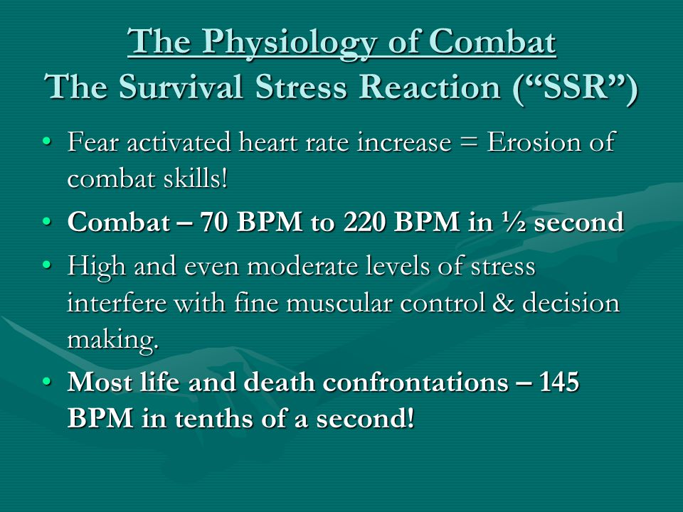 The Physiology of Combat The Survival Stress Reaction ( SSR )