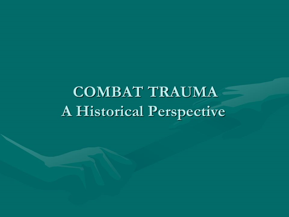 COMBAT TRAUMA A Historical Perspective