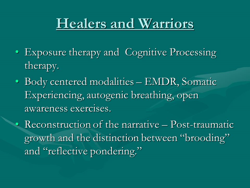 Healers and Warriors Exposure therapy and Cognitive Processing therapy.