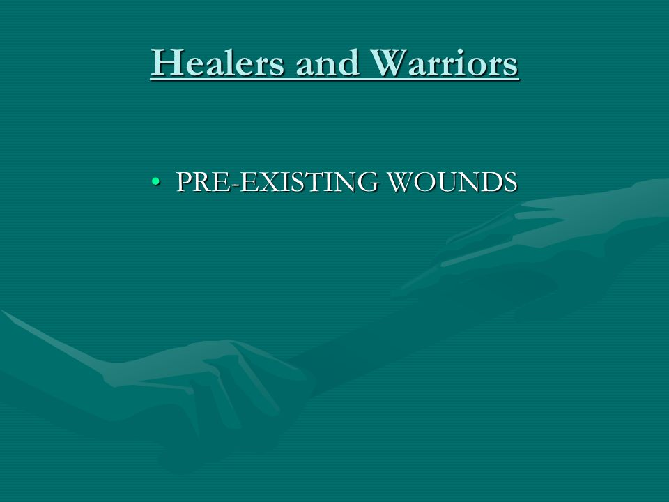Healers and Warriors PRE-EXISTING WOUNDS