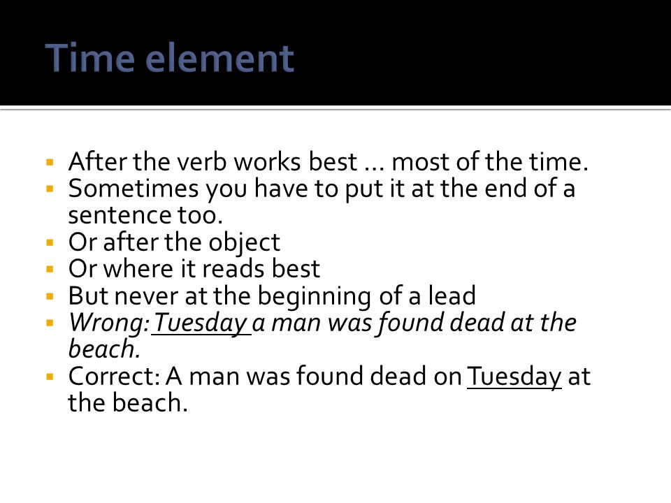 Time element After the verb works best … most of the time.