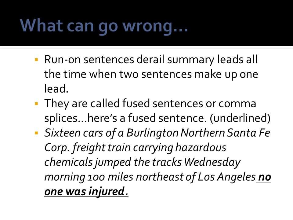 What can go wrong… Run-on sentences derail summary leads all the time when two sentences make up one lead.