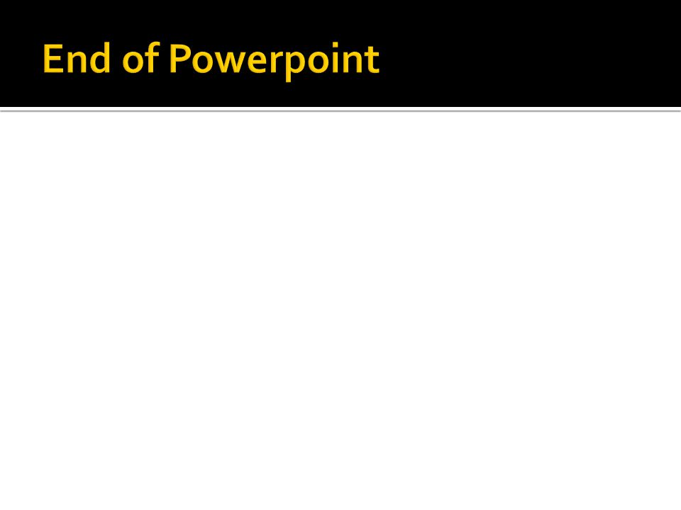 End of Powerpoint
