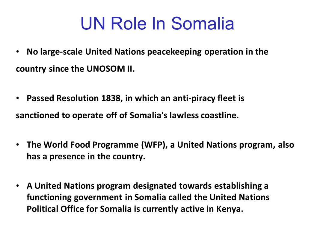 UN Role In Somalia No large-scale United Nations peacekeeping operation in the. country since the UNOSOM II.