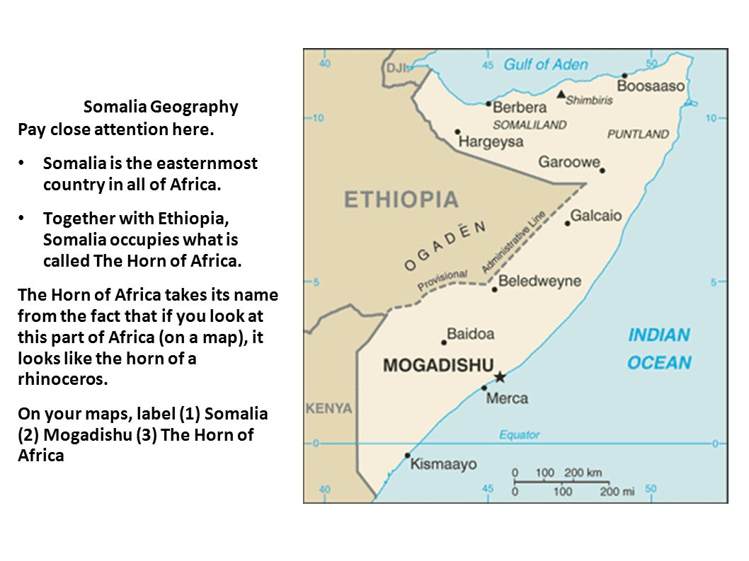 Somalia Geography Pay close attention here. Somalia is the easternmost country in all of Africa.