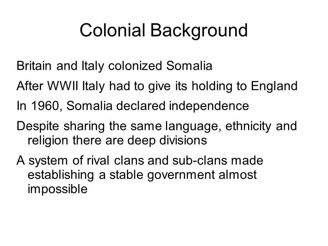 Colonial Background Britain and Italy colonized Somalia