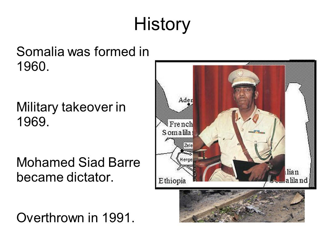 History Somalia was formed in 1960. Military takeover in 1969.