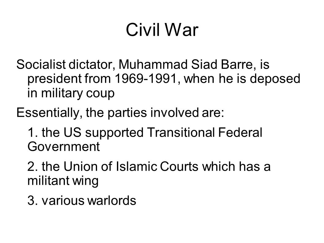 Civil War Socialist dictator, Muhammad Siad Barre, is president from 1969-1991, when he is deposed in military coup.