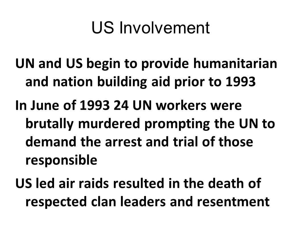 US Involvement UN and US begin to provide humanitarian and nation building aid prior to 1993.