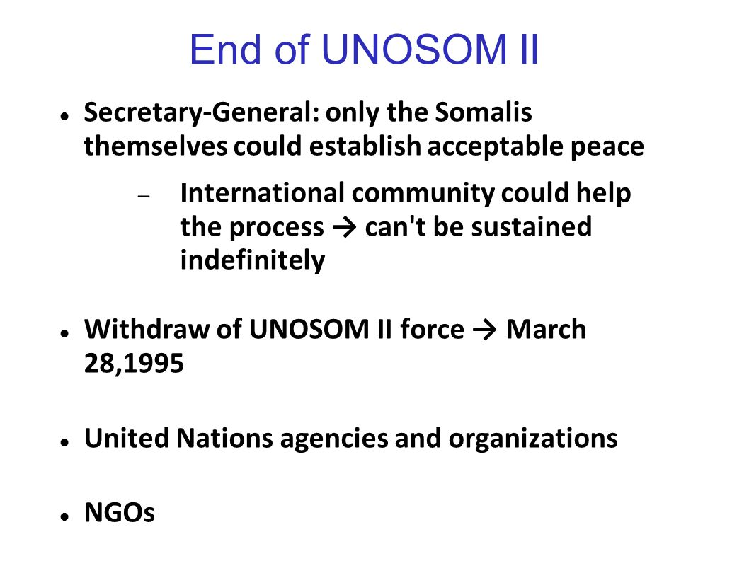 End of UNOSOM II Secretary-General: only the Somalis themselves could establish acceptable peace.