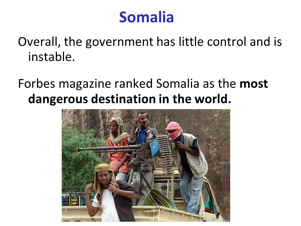 Somalia Overall, the government has little control and is instable.