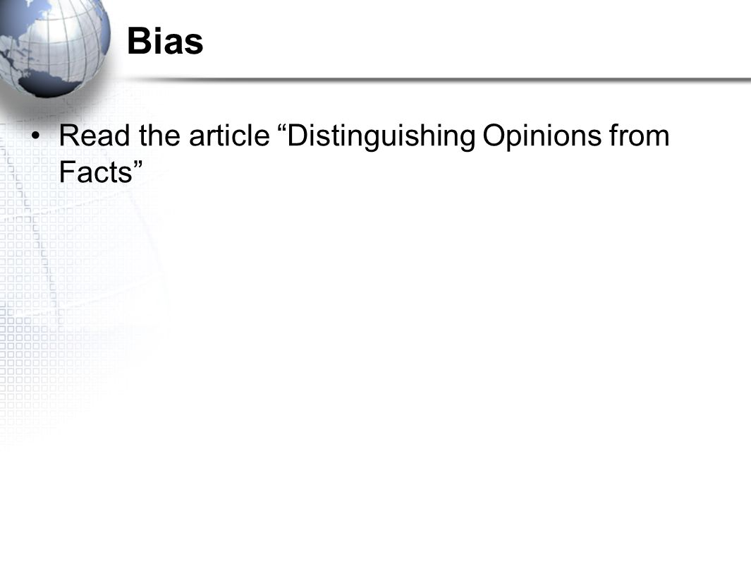 Bias Read the article Distinguishing Opinions from Facts