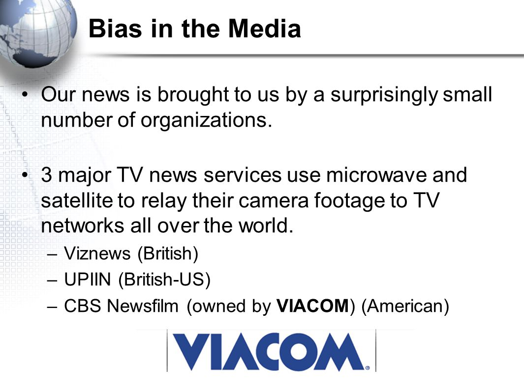 Bias in the Media Our news is brought to us by a surprisingly small number of organizations.