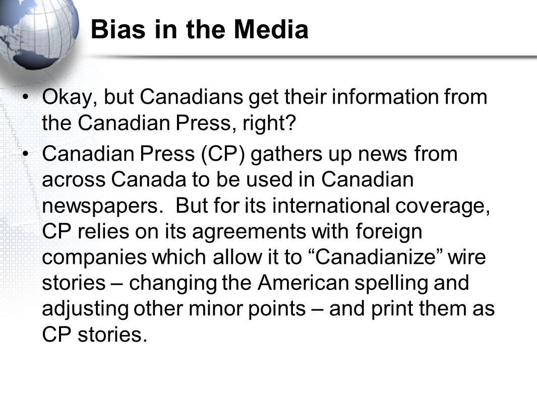 Bias in the Media Okay, but Canadians get their information from the Canadian Press, right