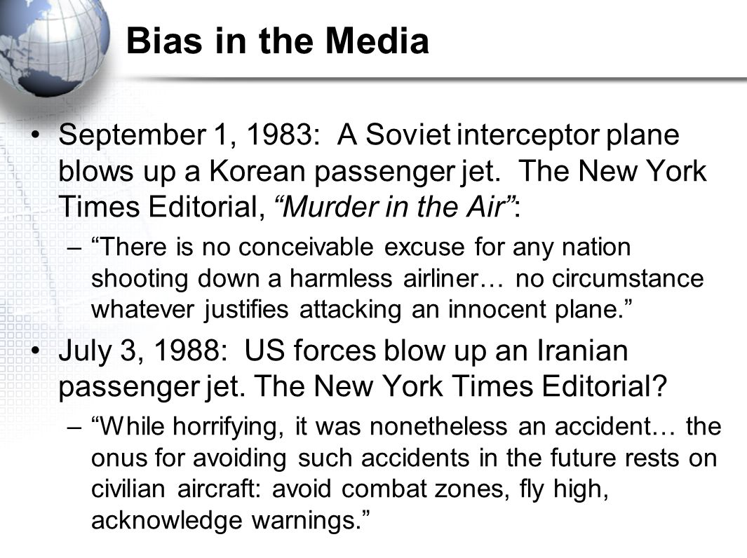 Bias in the Media September 1, 1983: A Soviet interceptor plane blows up a Korean passenger jet. The New York Times Editorial, Murder in the Air :