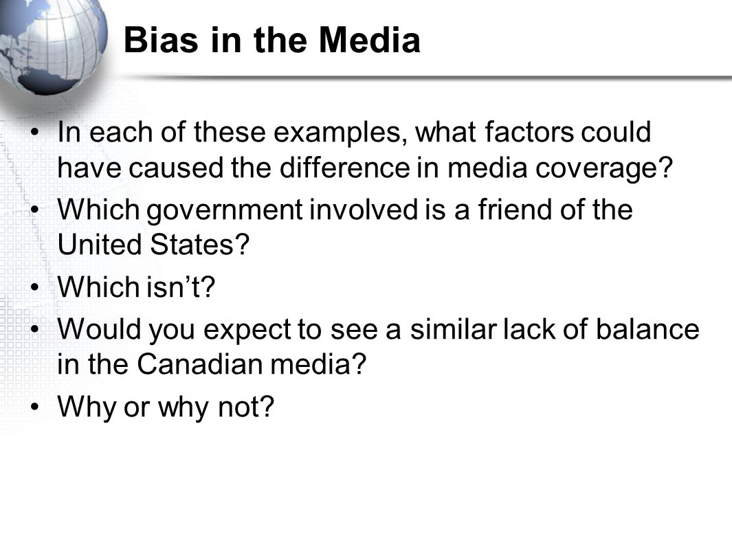 Bias in the Media In each of these examples, what factors could have caused the difference in media coverage