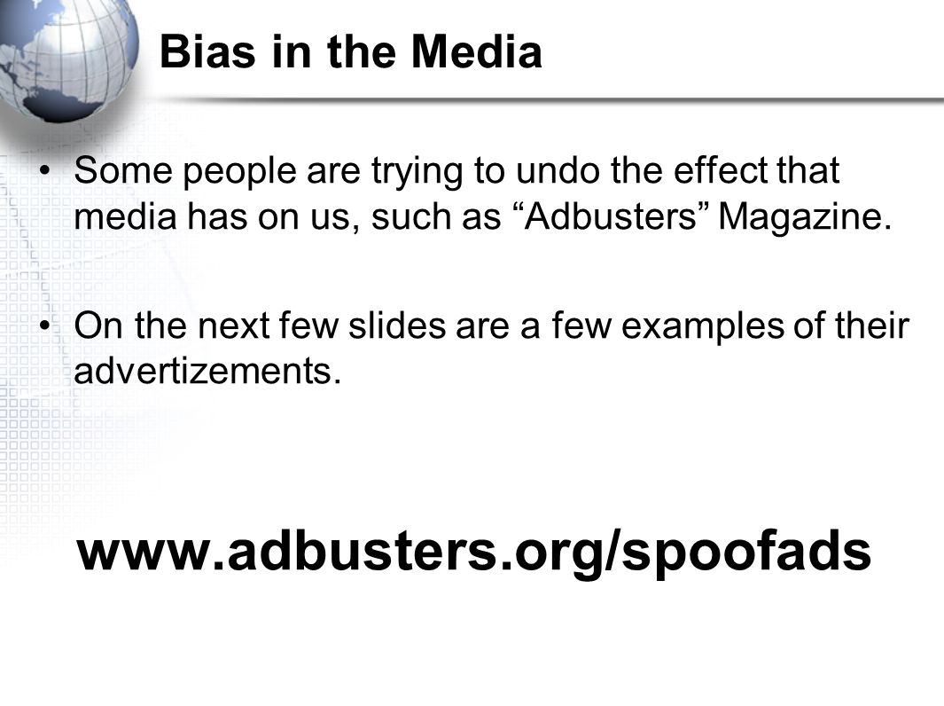 www.adbusters.org/spoofads Bias in the Media