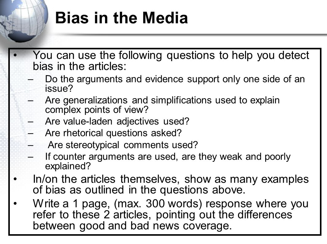 Bias in the Media You can use the following questions to help you detect bias in the articles: