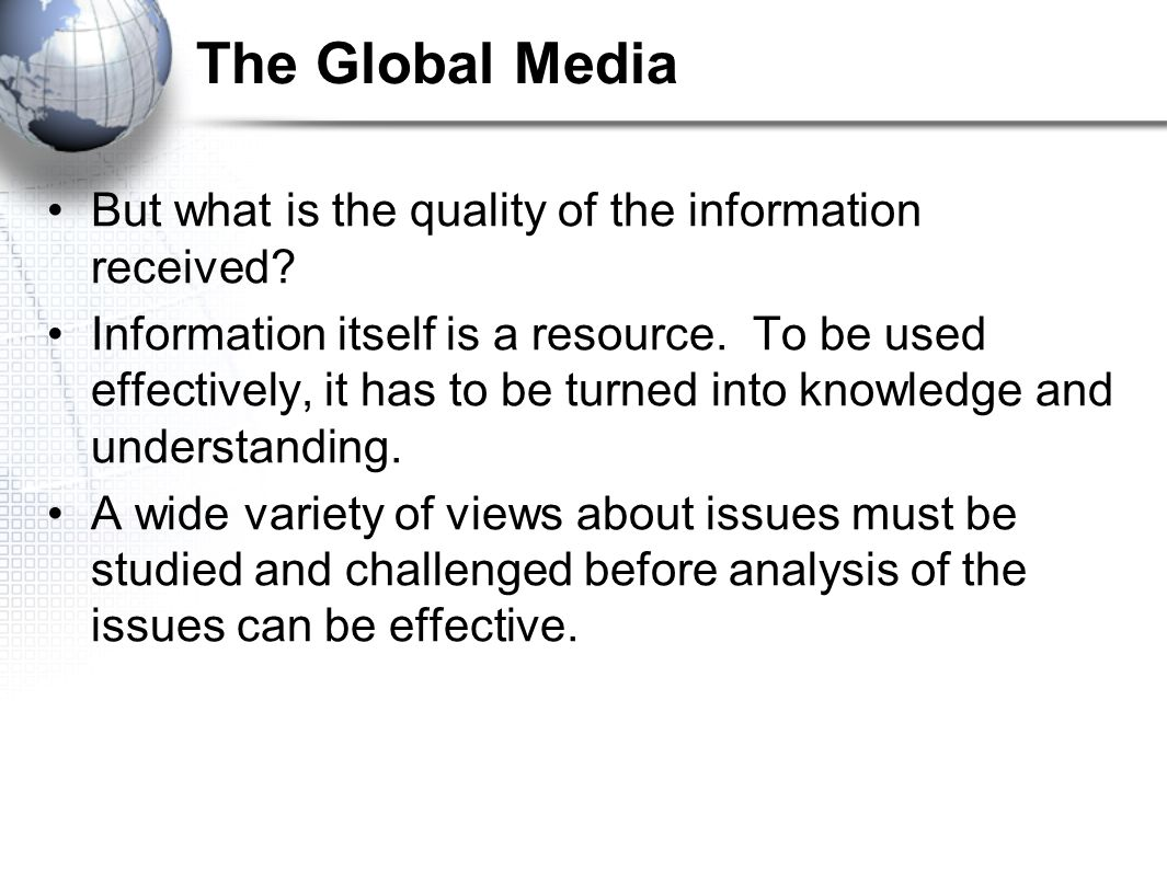 The Global Media But what is the quality of the information received