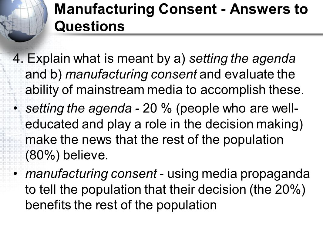 Manufacturing Consent - Answers to Questions
