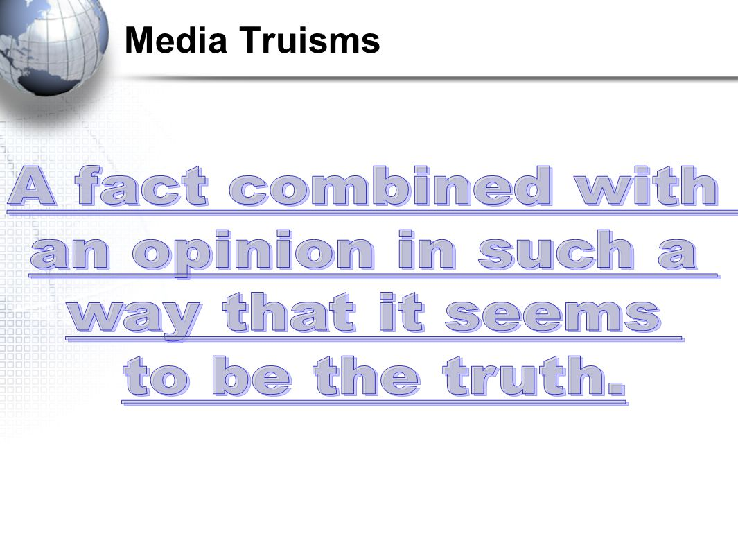 Media Truisms A fact combined with an opinion in such a