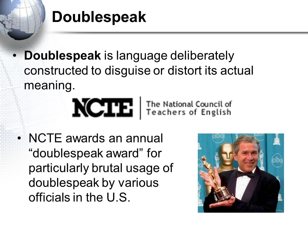 Doublespeak Doublespeak is language deliberately constructed to disguise or distort its actual meaning.