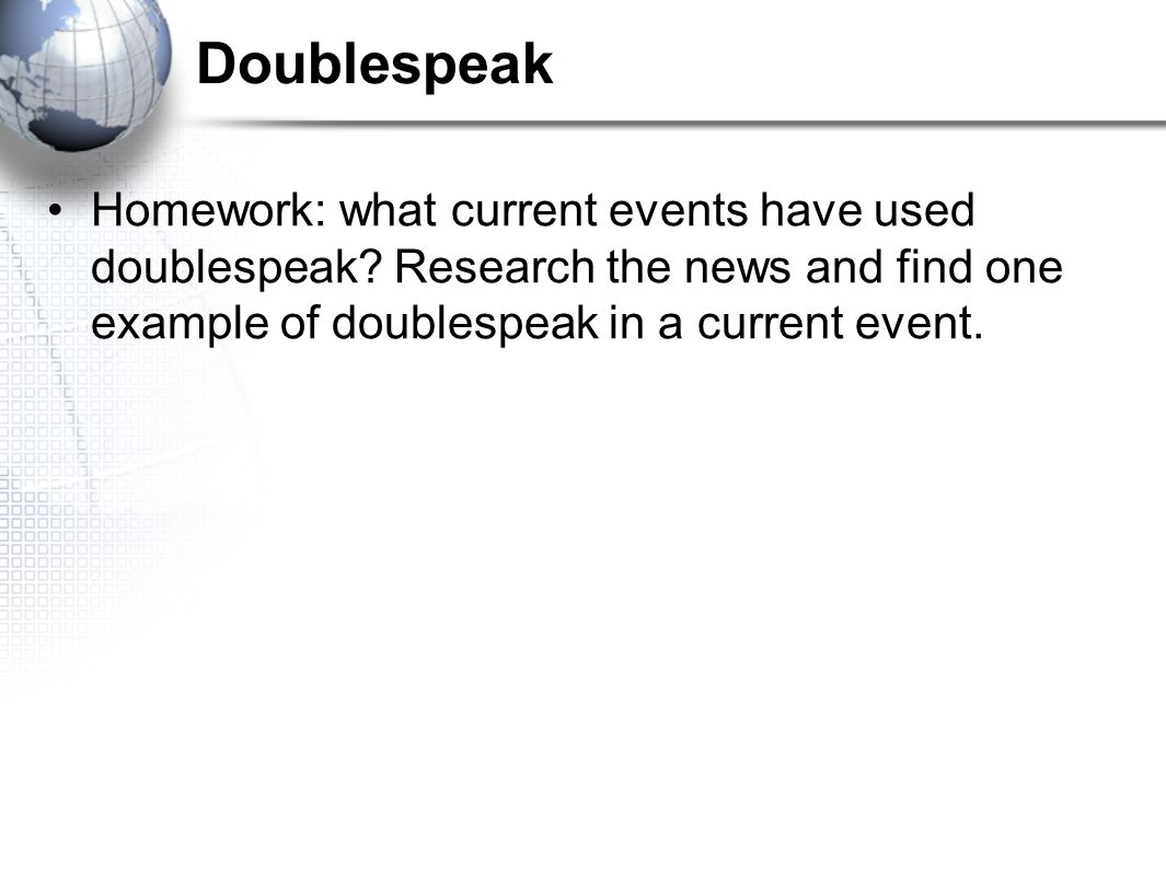 Doublespeak Homework: what current events have used doublespeak.