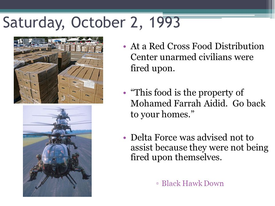 Saturday, October 2, 1993 At a Red Cross Food Distribution Center unarmed civilians were fired upon.