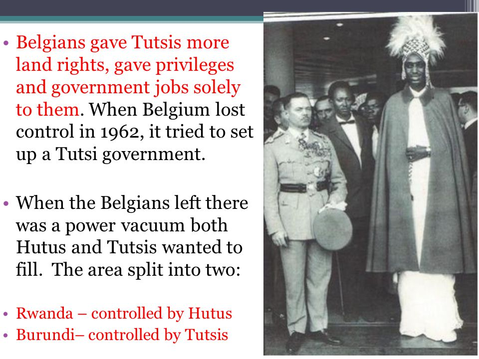 Belgians gave Tutsis more land rights, gave privileges and government jobs solely to them. When Belgium lost control in 1962, it tried to set up a Tutsi government.