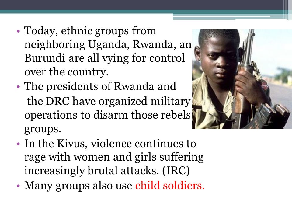 Today, ethnic groups from neighboring Uganda, Rwanda, and Burundi are all vying for control over the country.