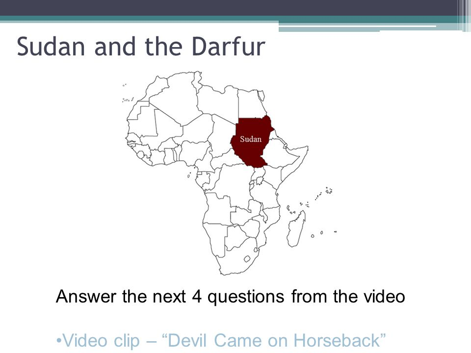 Sudan and the Darfur Answer the next 4 questions from the video