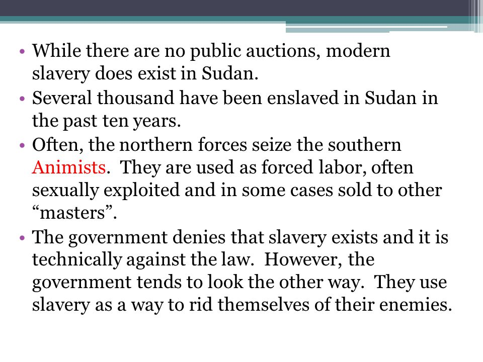 While there are no public auctions, modern slavery does exist in Sudan.