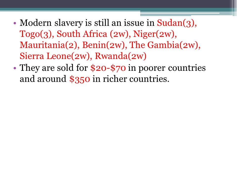 Modern slavery is still an issue in Sudan(3), Togo(3), South Africa (2w), Niger(2w), Mauritania(2), Benin(2w), The Gambia(2w), Sierra Leone(2w), Rwanda(2w)
