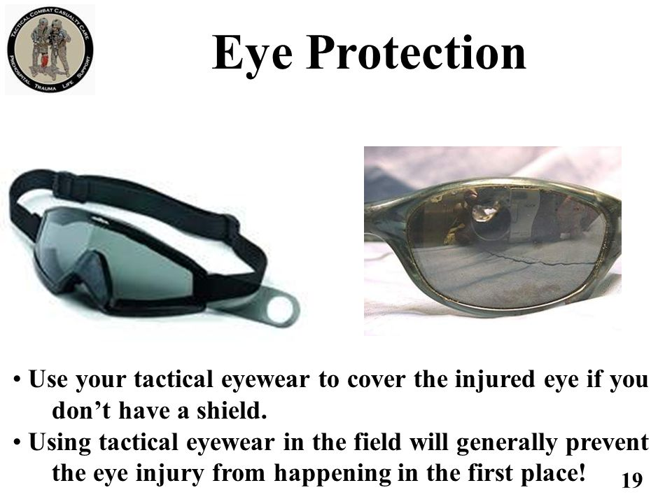 Eye Protection Tactical eyeware can be used to protect the eye if no eye shield is available.