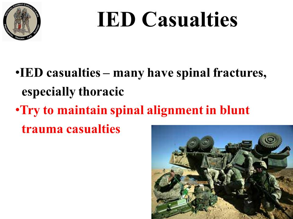 IED Casualties IED casualties – many have spinal fractures,