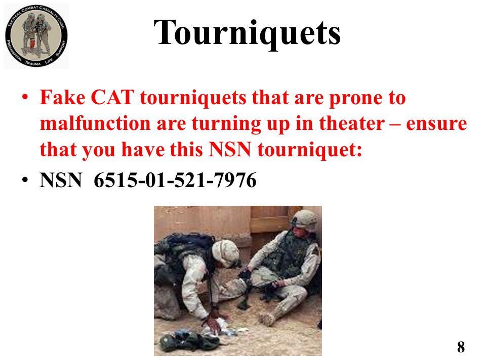 Tourniquets Fake CAT tourniquets that are prone to malfunction are turning up in theater – ensure that you have this NSN tourniquet: