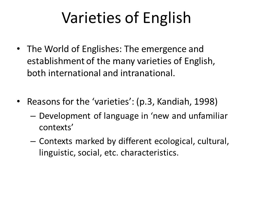 Varieties of English The World of Englishes: The emergence and establishment of the many varieties of English, both international and intranational.